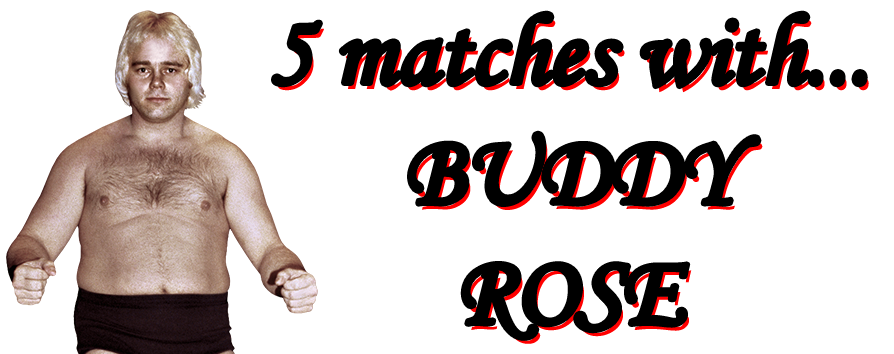 5-matches-with-buddy-rose